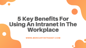 5 Key Benefits For Using An Intranet In The Workplace