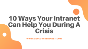 10 Ways Your Intranet Can Help You During A Crisis