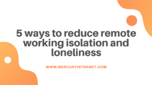 5 ways to reduce remote working isolation and loneliness